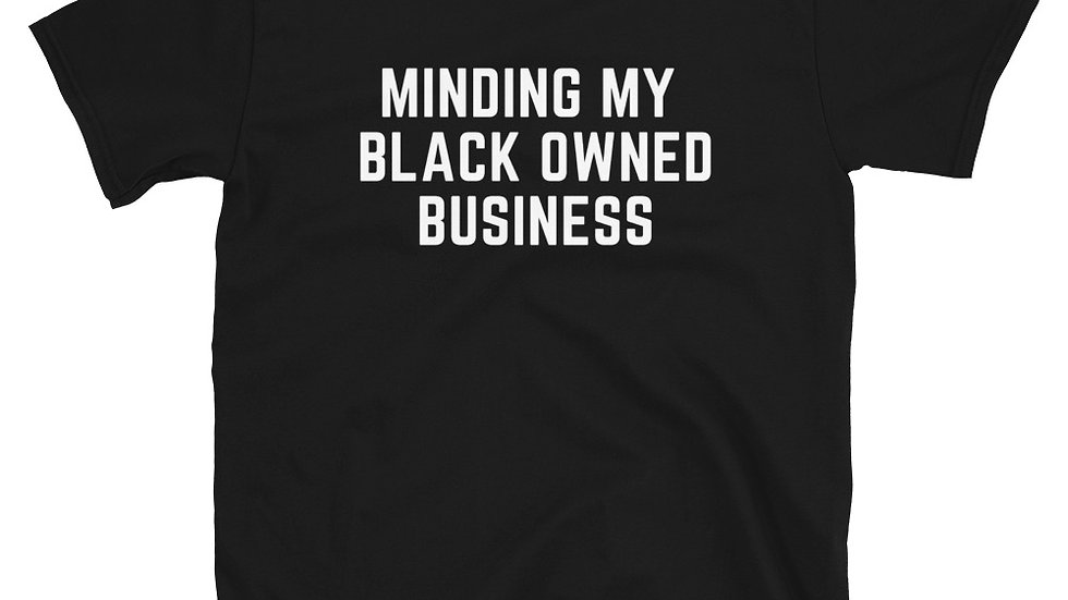 Minding My Black Owned Biz - Short-Sleeve Unisex T-Shirt