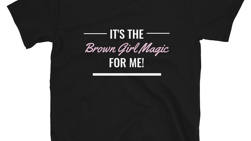 It's the Brown Girl Magic For Me - Short-Sleeve Unisex T-Shirt