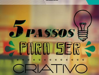 Cinco passos para ser criativo!