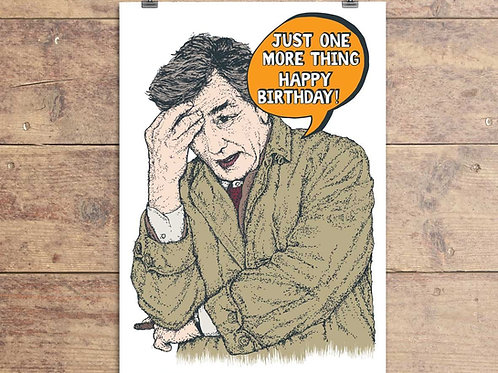 Columbo - Just One More Thing Happy Birthday - Greeting Card