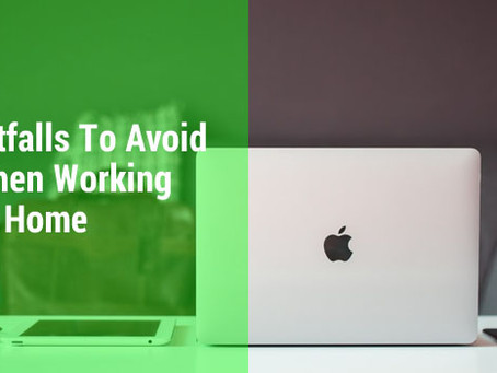 Working From Home - Pitfalls To Watch Out For