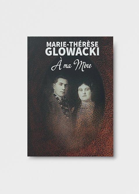À ma mère / Marie-Thérèse Glowacki