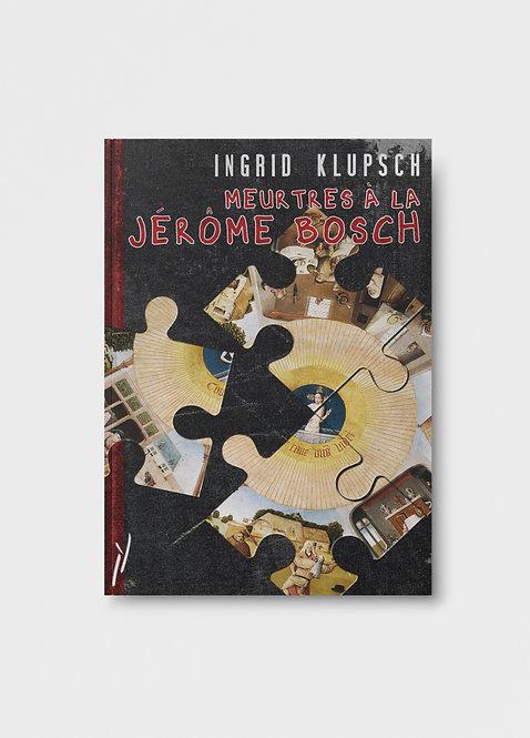 Meurtres à la Jérôme Bosch / Ingrid Klupsch