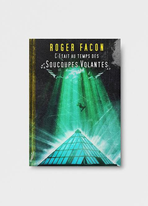 C'était au temps des Soucoupes Volantes / Roger Facon