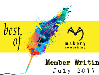 Best of Makery Coworking Writing--July 2017