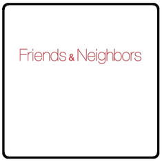 Friends & Neighbors