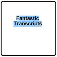 Fantastic Transcripts
