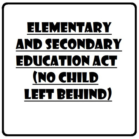 Elementary and Secondary Education Act (No Child Left Behind)
