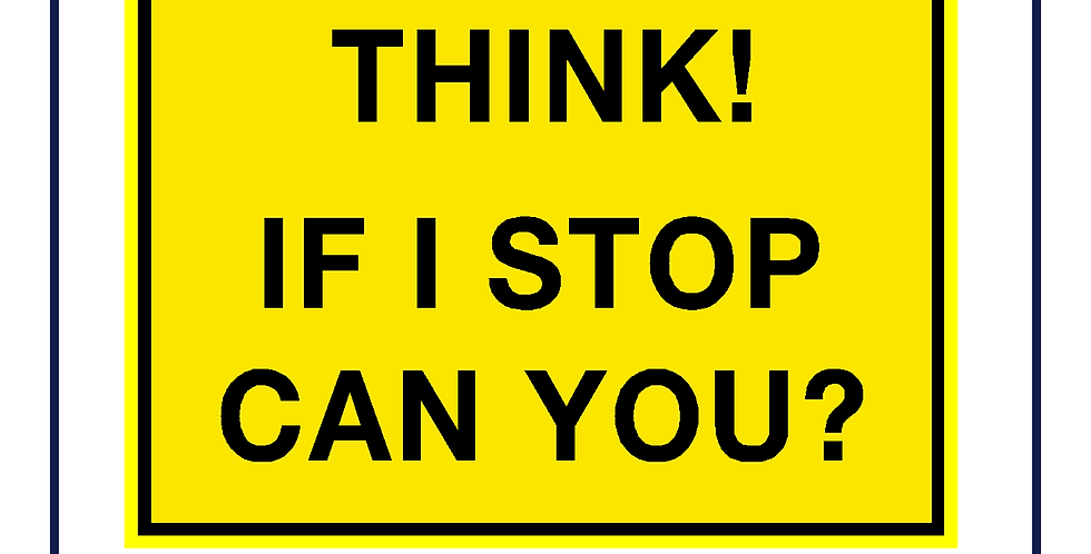 DVS compliant -Think! If I Stop can You?