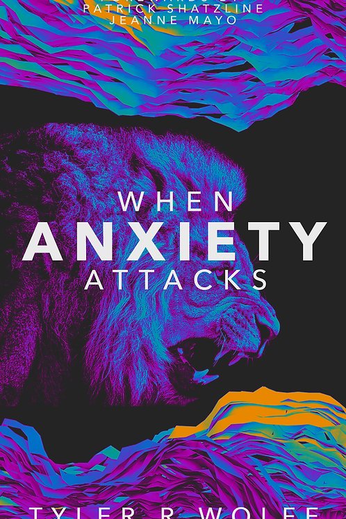 When Anxiety Attacks By: Tyler R. Wolfe