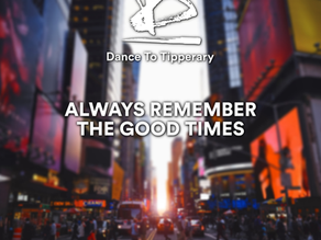 """DANCE TO TIPPERARY NEW SINGLE """"ALWAYS REMEMBER THE GOOD TIMES"""" OUT NOW."""