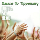 """Dance To Tipperary """" OUTTA MY HEAD"""" (The Brand New Single) RELEASED NOW."""