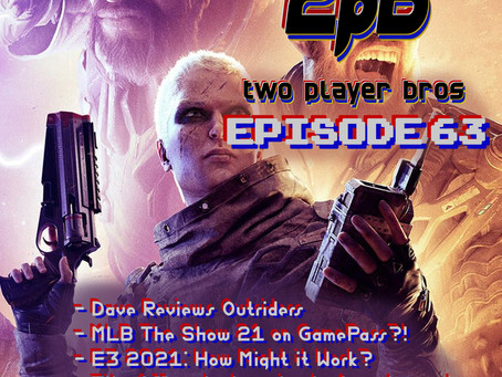 Ep 63 - Gamepass Presents: Outriders and MLB The Show