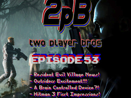 Ep 53 - Hitman 3 & Outriders Excitement