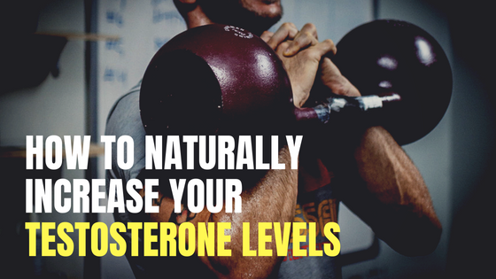 How To Naturally Increase Your Testosterone Levels