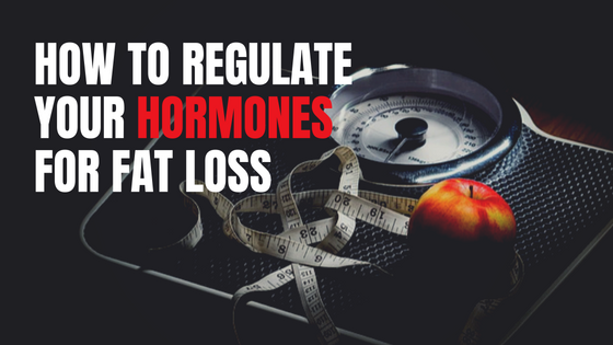 How To Regulate Your Hormones For Fat Loss