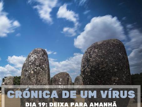 Crónica de um vírus - Dia 19: Deixa para amanhã