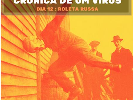 Crónicas de um vírus - Dia 12 - Roleta Russa