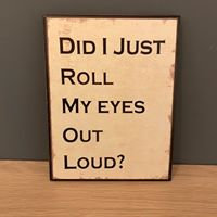 Did I just roll my eyes out loud plaque from Homebee