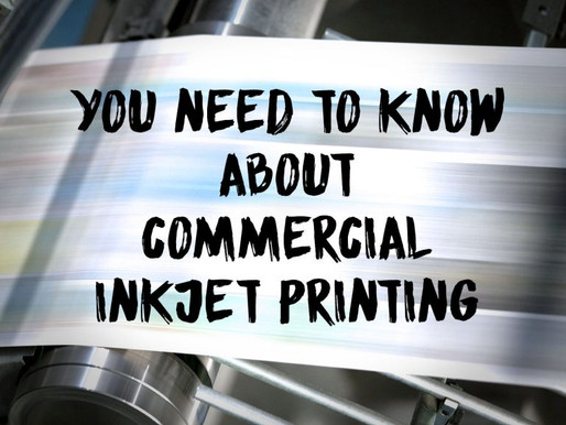 You Need To Know About Commercial Inkjet Printing