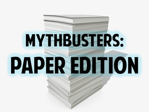 Myth Busters: Paper Edition