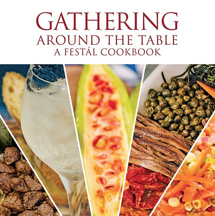 Gathering Around The Table: A Festál Cookbook