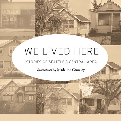 We Lived Here: Stories of Seattle's Central Area