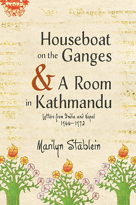 Houseboat on the Ganges & A Room in Kathmandu: Letters from India & Nepal, 1966-