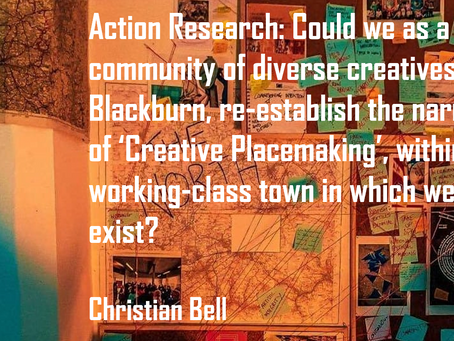 Action Research: Re-establishing the narrative of 'Creative Placemaking' in Blackburn
