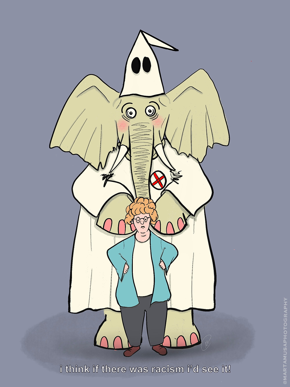 "Cartoon of a woman saying ""I think if there was racism I'd see it!"" .  Behind her is a giant elephant wearing a KKK outfit"