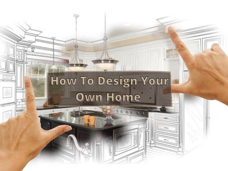 How Do I Design My Own Home?