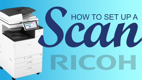 How To Set Up a Scan With Your Ricoh Copier
