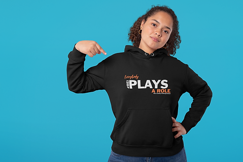Everybody Plays A Role Hoodie