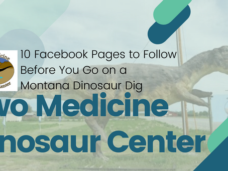Booked a Montana Dinosaur Dig? Follow These 10 Facebook Pages Before You Go!