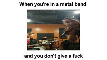 When You're In A Metal Band