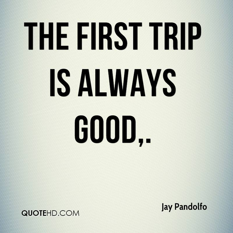 jay-pandolfo-quote-the-first-trip-is-alw