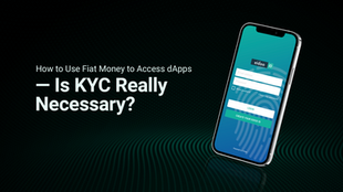 How to Use Fiat Money to Access dApps — Is KYC Really Necessary?