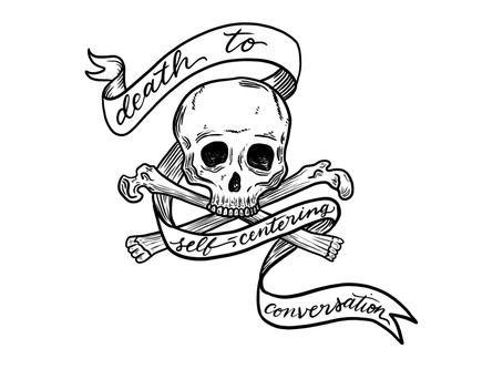 Death to Self-Centering Conversation
