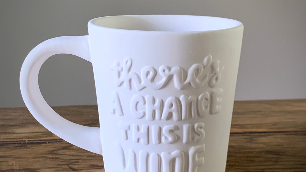 """""""There's A Chance This is Wine"""" Mug"""