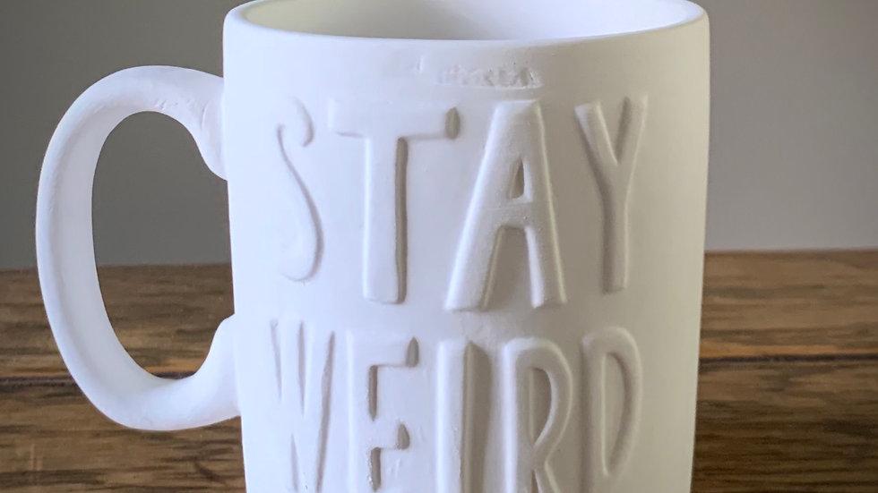 """Stay Weird"" Mug"