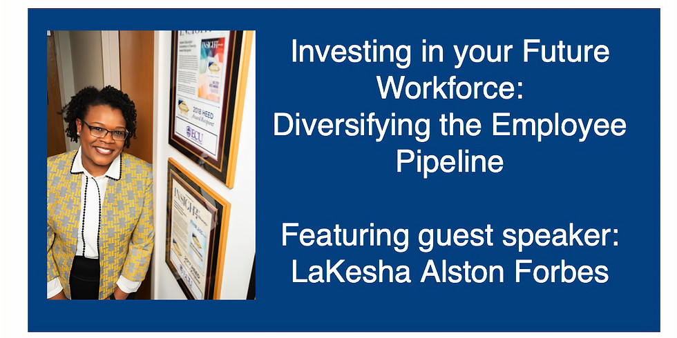 Investing in your Future Workforce:  Diversifying the Employee Pipeline