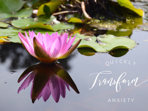 Quickly Transform Anxiety