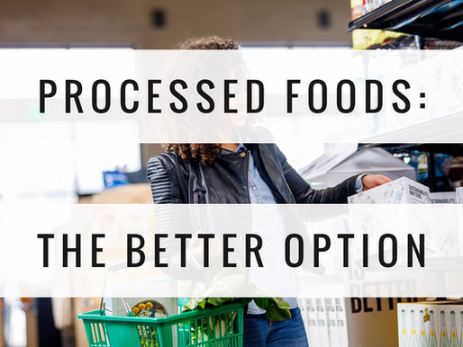 Processed Foods: The Better Option