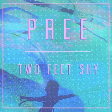 Pree / Two Feet Shy