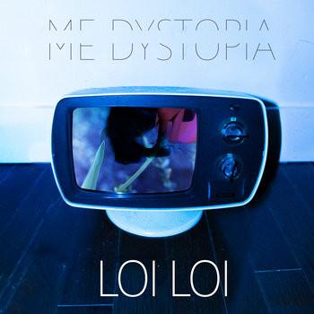 Loi Loi / Me Dystopia