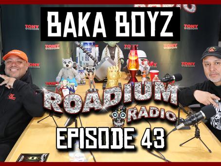 TONY VISION PRESENTS - ROADIUM RADIO - EPISODE 43 - BAKA BOYZ