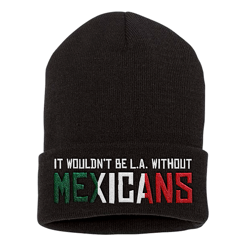 IT WOULDN'T BE L.A. WITHOUT MEXICANS BEANIE