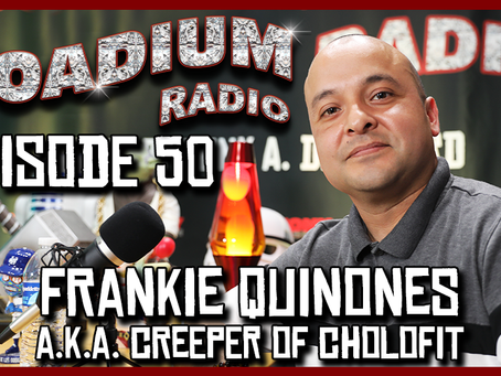 TONY VISION PRESENTS - ROADIUM RADIO - EPISODE 50 - FRANKIE QUINONES A.K.A. CREEPER OF CHOLOFIT