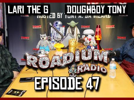 TONY VISION PRESENTS - ROADIUM RADIO - EPISODE 47 - DOUGHBOY TONY & LARI THE G (DOUBLE FEATURE)