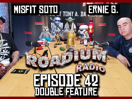 TONY VISION PRESENTS - ROADIUM RADIO - EPISODE 42 - ERNIE G & MISFIT SOTO (DOUBLE FEATURE)